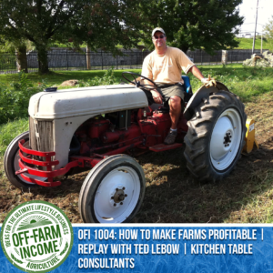 OFI 1004: How To Make Farms Profitable | Replay with Ted Lebow | Kitchen Table Consultants
