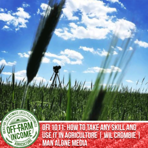 OFI 1011: How To Take Any Skill And Use It In Agriculture   Wil Crombie   Man Alone Media